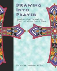 Drawing into Prayer : Reaching God Through Art When the Words Arent There by... $22.08