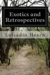 Exotics and Retrospectives by Lafcadio Hearn (2014 Paperback) $9.59