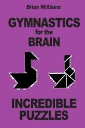 Gymnastics For The Brain: Incredible Puzzles $15.88
