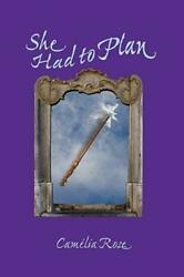 She Had to Plan by Camélia Rose (2009 Paperback)