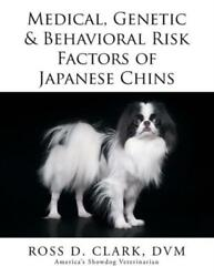 Medical Genetic and Behavioral Risk Factors of Japanese Chins by D. V. M.... $16.96