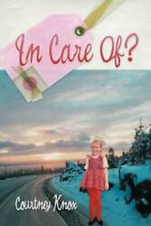 In Care Of? by Courtney Knox 2011 Paperback $18.17