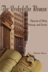 ROCKEFELLER WOMEN: DYNASTY OF PIETY PRIVACY AND SERVICE By Clarice Stasz *VG+* $20.95
