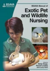 BSAVA MANUAL OF EXOTIC PET AND WILDLIFE NURSING By Rachel Lumbis $100.49