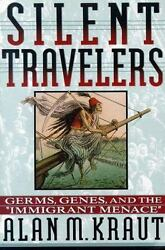 Silent Travelers: Germs Genes and the Immigrant Menace