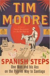 SPANISH STEPS: ONE MAN AND HIS ASS ON PILGRIM WAY TO By Tim Moore **Excellent** $64.95