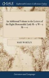 An Additional Volume to the Letters of the Right Honourable Lady M Y W ... $29.55
