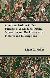American Antique Office Furniture A Guide To Desks Secretaries And Bookc... $31.88