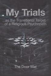 My Trials: as the Transitional Target of a Religious Psychopath $21.75