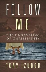 Follow Me: The Unraveling of Christianity $16.49