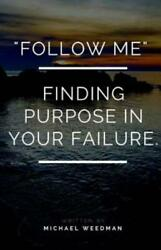 Follow Me : Finding purpose in your failure $14.77