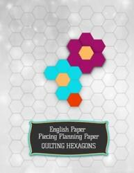 English Paper Piecing Planning Paper: Quilting Hexagons - 120 pages- 60 she...