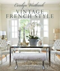 Carolyn Westbrook: Vintage French Style: Homes and Gardens Inspired by a Lo... $26.43