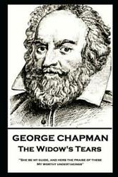 George Chapman - The Widow's Tears: 'She be my guide and hers the praise o...