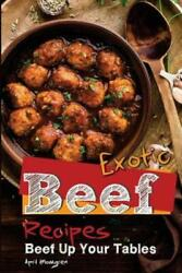 Exotic Beef Recipes: Beef Up Your Tables $14.77