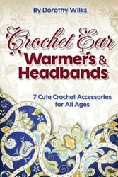 Crochet: Crochet Ear Warmers and Headbands 7 Cute Crochet Accessories for ... $12.40
