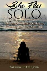 She Flies Solo: The Single Woman's Guide to Planning Her First Solo Trip