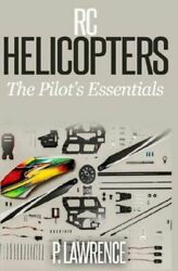 Rc Helicopters: The Pilot#x27;s Essentials $11.12