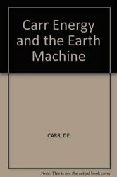 ENERGY AND EARTH MACHINE By Donald E. Carr Hardcover *Excellent Condition* $25.49