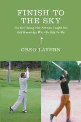 Finish To The Sky: The Golf Swing Moe Norman Taught Me: Golf Knowledge Was ... $16.85