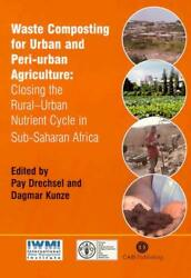 WASTE COMPOSTING FOR URBAN AND PERI URBAN AGRICULTURE: By Pay Drechsel amp; Dagmar $192.95