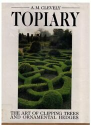 TOPIARY: ART OF CLIPPING TREES AND ORNAMENTAL HEDGES By A. M. Clevely EXCELLENT $28.95