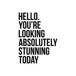 Vinyl Wall Art Decal Hello. You#x27;re Looking Absolutely Stunning Today 21.5* $17.99