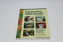 The Composting Toilet System Book : A Practical Guide to Choosing Planning and $80.00