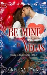 Be Mine In Vegas: A Clean Holiday Romance Series Book#2 $12.44