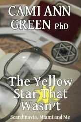 The Yellow Star That Wasn#x27;t: Scandinavia Miami And Me Wartime Jews In Sc... $12.83