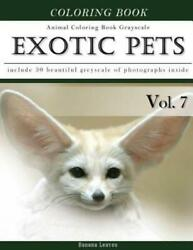 Exotic Pets World Animal Coloring Book Greyscale: Creativity And Mindfulne... $9.84