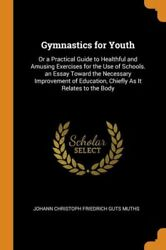 Gymnastics For Youth: Or A Practical Guide To Healthful And Amusing Exercis... $27.90