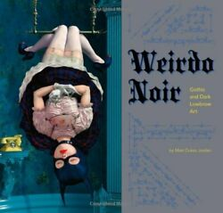WEIRDO NOIR: GOTHIC AND DARK LOWBROW ART By Matt Dukes Jordan **BRAND NEW**