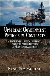 UPSTREAM GOVERNMENT PETROLEUM CONTRACTS: A PRACTITIONER S By King amp; Spalding Llp $195.75