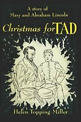 CHRISTMAS FOR TAD: A STORY OF MARY AND ABRAHAM LINCOLN By Helen Topping Miller $16.95