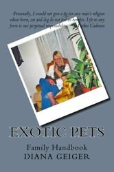 EXOTIC PETS: FAMILY HANDBOOK By Diana Geiger **BRAND NEW** $20.49