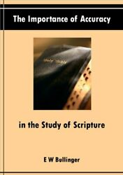 IMPORTANCE OF ACCURACY IN STUDY OF SCRIPTURE By E W Bullinger **BRAND NEW** $18.49