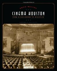 CINEMA HOUSTON: FROM NICKELODEON TO MEGAPLEX ROGER By David Welling Hardcover $94.75