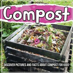 Compost: Discover Pictures And Facts About Compost For Kids $14.52