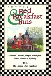 BETTER BED amp; BREAKFAST INNS: COVERING NORTHERN CALIFORNIA By Jimmy Don Franklin $17.75