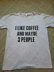 I like Coffee and Maybe 3 People Graphic Novelty Funny T Shirt Tee Adult Size M $10.00