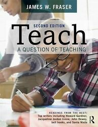 Teach : A Question of Teaching by James W. Fraser (2015 Paperback Revised)