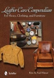 Leather Care Compendium: For Shoes Clothing and Furniture by Kim Himer.