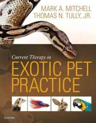 CURRENT THERAPY IN EXOTIC PET PRACTICE - MITCHELL MARK A. PH.D. TULLY THOMAS