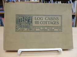 Log Cabins And Cottages How To Build & Furnish Them 1928 9th Ed. Hardcover Wicks