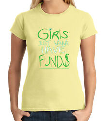 Girls Want FUNDS JUNIOR'S T-shirt Funny Girl Puns GIRL'S Tee - 1202C