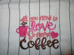 NEW EMBROIDERED ALLYOU NEED IS LOVE amp; MORE COFFEE KITCHEN TOWEL $5.00