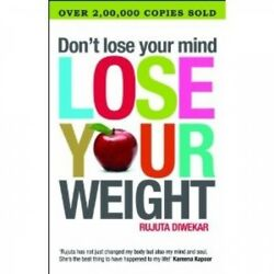 Don't Lose Your Mind Lose Your Weight by Rujuta Diwekar.