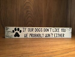 Rustic Wood Dog Sign IF OUR DOGS DON'T LIKE YOU - WE WON'T EITHER pet humor