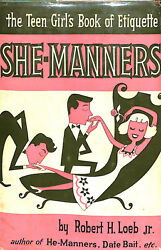 She-Manners: The Teen Girl's Book of Etiquette' by Robert H. Loeb Jr 4th P 1965